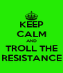 KEEP CALM AND TROLL THE RESISTANCE - Personalised Poster A4 size
