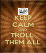 KEEP CALM AND TROLL  THEM ALL - Personalised Poster A4 size