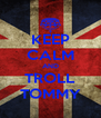 KEEP CALM AND TROLL TOMMY - Personalised Poster A4 size