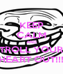 KEEP CALM AND TROLL YOUR HEART OUT!!! - Personalised Poster A4 size