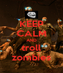 KEEP CALM AND troll zombies - Personalised Poster A4 size