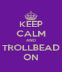 KEEP CALM AND TROLLBEAD ON - Personalised Poster A4 size