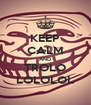 KEEP CALM AND TROLO LOLOLOL - Personalised Poster A4 size