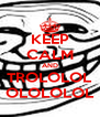 KEEP CALM AND TROLOLOL OLOLOLOL - Personalised Poster A4 size