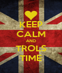 KEEP CALM AND TROLS TIME - Personalised Poster A4 size