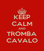 KEEP CALM AND TROMBA CAVALO - Personalised Poster A4 size
