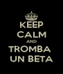 KEEP CALM AND TROMBA  UN BETA - Personalised Poster A4 size