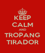 KEEP CALM AND TROPANG TIRADOR - Personalised Poster A4 size
