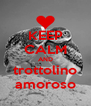 KEEP CALM AND trottolino amoroso - Personalised Poster A4 size