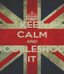KEEP CALM AND TROUBLESHOOT IT - Personalised Poster A4 size
