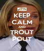 KEEP CALM AND TROUT POUT - Personalised Poster A4 size