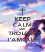KEEP CALM AND TROUVE  I'AMOUR - Personalised Poster A4 size