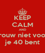 KEEP CALM AND trouw niet voor je 40 bent - Personalised Poster A4 size