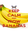 KEEP CALM AND TROW BANANAS - Personalised Poster A4 size