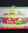 KEEP CALM AND Tru Tru Creations  - Personalised Poster A4 size