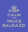 KEEP CALM AND TRUCE BALDAZZI - Personalised Poster A4 size