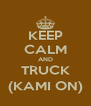 KEEP CALM AND TRUCK (KAMI ON) - Personalised Poster A4 size
