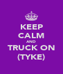 KEEP CALM AND TRUCK ON (TYKE) - Personalised Poster A4 size