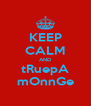 KEEP CALM AND tRuepA mOnnGe - Personalised Poster A4 size