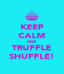 KEEP CALM AND TRUFFLE SHUFFLE! - Personalised Poster A4 size
