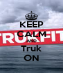 KEEP CALM AND Truk ON - Personalised Poster A4 size