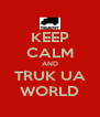 KEEP CALM AND TRUK UA WORLD - Personalised Poster A4 size