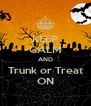 KEEP CALM AND Trunk or Treat ON - Personalised Poster A4 size