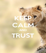 KEEP CALM AND TRUST  - Personalised Poster A4 size