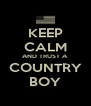 KEEP CALM AND TRUST A COUNTRY BOY - Personalised Poster A4 size