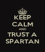 KEEP CALM AND  TRUST A  SPARTAN - Personalised Poster A4 size
