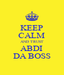 KEEP CALM AND TRUST ABDI DA BOSS - Personalised Poster A4 size