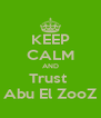 KEEP CALM AND Trust  Abu El ZooZ - Personalised Poster A4 size
