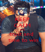 KEEP CALM and trust and   time to win - Personalised Poster A4 size