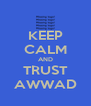 KEEP CALM AND TRUST AWWAD - Personalised Poster A4 size