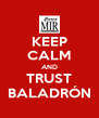 KEEP CALM AND TRUST BALADRÓN - Personalised Poster A4 size