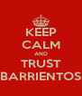 KEEP CALM AND TRUST BARRIENTOS - Personalised Poster A4 size