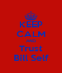 KEEP CALM AND Trust Bill Self - Personalised Poster A4 size