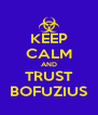 KEEP CALM AND TRUST BOFUZIUS - Personalised Poster A4 size