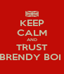 KEEP CALM AND TRUST BRENDY BOI  - Personalised Poster A4 size