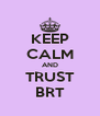 KEEP CALM AND TRUST BRT - Personalised Poster A4 size