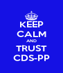 KEEP CALM AND TRUST CDS-PP - Personalised Poster A4 size