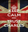 KEEP CALM AND TRUST CHARLES - Personalised Poster A4 size