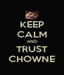 KEEP CALM AND TRUST CHOWNE - Personalised Poster A4 size