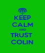 KEEP CALM AND TRUST  COLIN - Personalised Poster A4 size