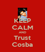 KEEP CALM AND Trust Cosba - Personalised Poster A4 size