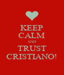 KEEP CALM AND TRUST CRISTIANO! - Personalised Poster A4 size