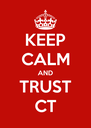 KEEP CALM AND TRUST CT - Personalised Poster A4 size