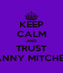 KEEP CALM AND TRUST DANNY MITCHELL - Personalised Poster A4 size
