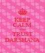 KEEP CALM AND TRUST DARSHANA - Personalised Poster A4 size
