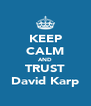 KEEP CALM AND TRUST David Karp - Personalised Poster A4 size